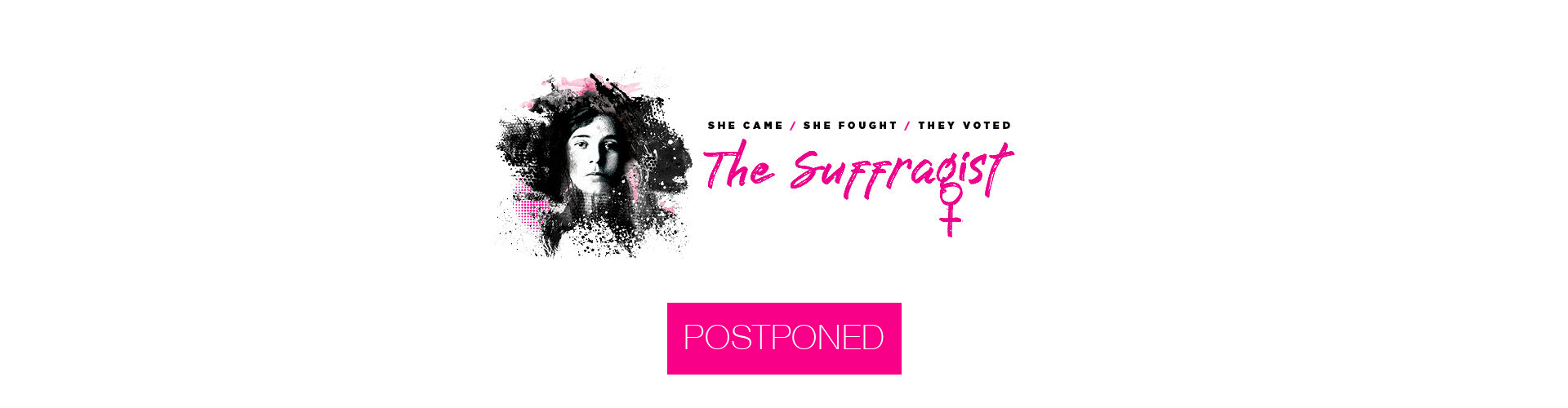 The Suffragist, Postponed